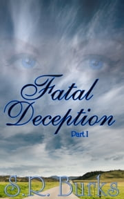 Fatal Deception: Part I ebook by S.R. Burks