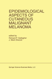 Epidemiological Aspects of Cutaneous Malignant Melanoma ebook by Richard P. Gallagher,J. Mark Elwood