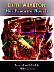 Edith Wharton: Her Favorite Novels - Selected and Edited by Philip Dossick ebook by Edith Wharton