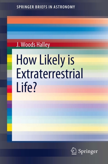 How Likely is Extraterrestrial Life? ebook by J. Woods Halley