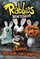 Rabbids Invade Halloween ebook by David Lewman, Tino Santanach