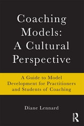 Coaching Models: A Cultural Perspective - A Guide to Model Development: for Practitioners and Students of Coaching ebook by Diane Lennard