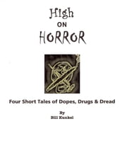 High on Horror: Four Short Tales of Dopes, Drugs, and Dread ebook by Bill Kunkel