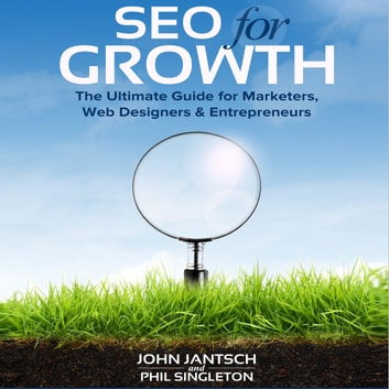SEO for Growth - The Ultimate Guide for Marketers, Web Designers & Entrepreneurs audiobook by John Jantsch,Phil Singleton