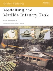 Modelling the Matilda Infantry Tank ebook by Mark Bannerman