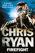 Firefight ebook by Chris Ryan
