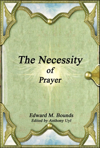 The Necessity of Prayer ebook by Edward M. Bounds