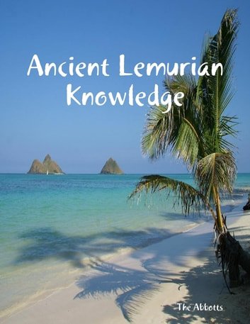 Ancient Lemurian Knowledge ebook by The Abbotts