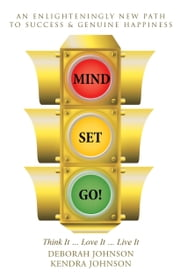 MIND SET, GO!: Think It ... Love It ... Live It ebook by Johnson, Deborah
