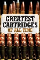 Greatest Cartridges of All Time ebook by Tom Turpin