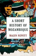 A Short History of Mozambique ebook by Malyn Newitt
