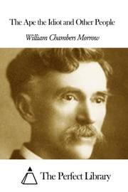 The Ape the Idiot and Other People ebook by William Chambers Morrow