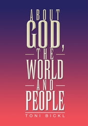 About God, the World and People ebook by Toni Bickl