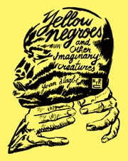 Yellow Negroes and Other Imaginary Creatures ebook by Yvan Alagbé, Donald Nicholson-Smith