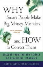 Why Smart People Make Big Money Mistakes and How to Correct Them - Lessons from the Life-Changing Science of Behavioral Economics ebook by Gary Belsky, Thomas Gilovich