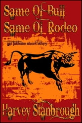 Same Ol' Bull Same Ol' Rodeo ebook by Harvey Stanbrough