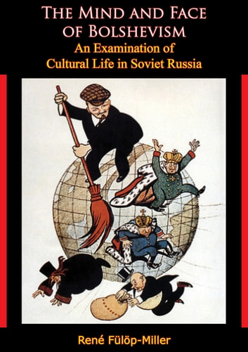 The Mind and Face of Bolshevism - An Examination of Cultural Life in Soviet Russia ebook by René Fülöp-Miller