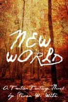 New World: a Frontier Fantasy Novel ebook by Steven W. White