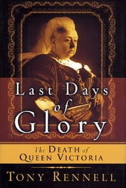 The Last Days of Glory - The Death of Queen Victoria ebook by Tony Rennell