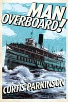 Man Overboard! ebook by Curtis Parkinson