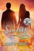 Sway ebook by Jennifer Gibson