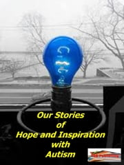 Our Stories of Hope and Inspriation with Autism ebook by TEB Publishing
