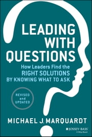 Leading with Questions - How Leaders Find the Right Solutions by Knowing What to Ask ebook by Michael J. Marquardt