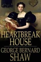 Heartbreak House - A Fantasia in the Russian Manner on English Themes ebook by George Bernard Shaw