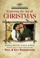 Exploring the Joy of Christmas - A Duck Commander Faith and Family Field Guide ebook by Phil Robertson, Kay Robertson