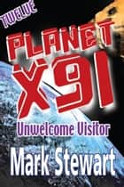 Planet X91 Unwelcome Visitor ebook by Mark Stewart