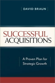 Successful Acquisitions - A Proven Plan for Strategic Growth ebook by Braun