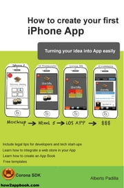 How to create your first iPhone App - Turning your idea into App easily ebook by Alberto Padilla