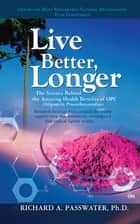 Live Better, Longer - The Science Behind the Amazing Health Benefits of OPC ebook by Richard A. Passwater