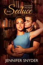 Seduce ebook by Jennifer Snyder