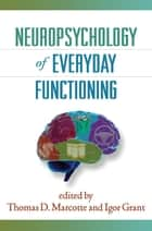Neuropsychology of Everyday Functioning ebook by Thomas D. Marcotte, PhD,Igor Grant, MD