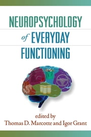Neuropsychology of Everyday Functioning ebook by Thomas D. Marcotte, PhD, Igor Grant,...