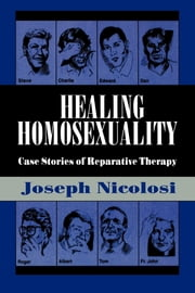 Healing Homosexuality - Case Stories of Reparative Therapy ebook by Joseph Nicolosi,Lucy Freeman