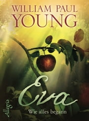 Eva - Wie alles begann eBook by William Paul Young, Maja Ueberle-Pfaff