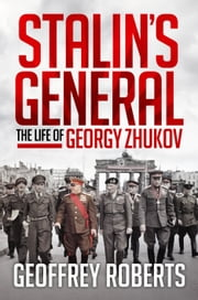 Stalin's General: The Life of Georgy Zhukov ebook by Geoffrey Roberts