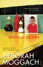 Driving In The Dark ebook by Deborah Moggach