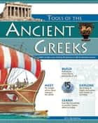 TOOLS OF THE ANCIENT GREEKS - A Kid's Guide to the History & Science of Life in Ancient Greece ebook by Kris Bordessa
