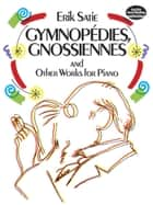 Gymnopédies, Gnossiennes and Other Works for Piano ebook by Erik Satie