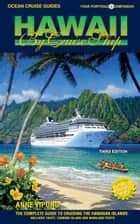 HAWAII BY CRUISE SHIP – 3rd Edition - The Complete Guide to Cruising the Hawaiian Islands. Includes Tahiti, Fanning Island and Mainland Ports. ebook by Anne Vipond