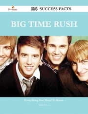 Big Time Rush 274 Success Facts - Everything you need to know about Big Time Rush ebook by Sarah Benson