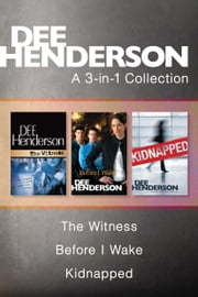 A Dee Henderson 3-in-1 Collection: The Witness / Before I Wake / Kidnapped ebook by Dee Henderson