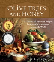 Olive Trees and Honey - A Treasury of Vegetarian Recipes from Jewish Communities Around the World ebook by Gil Marks
