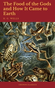 The Food of the Gods and How It Came to Earth (Cronos Classics) ebook by H. G. Wells, Cronos Classics