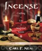 Incense - Crafting & Use of Magickal Scents ebook by Carl F. Neal