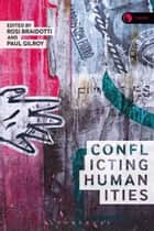 Conflicting Humanities ebook by Professor Rosi Braidotti, Paul Gilroy
