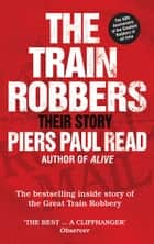 The Train Robbers - Their Story ebook by Piers Paul Read